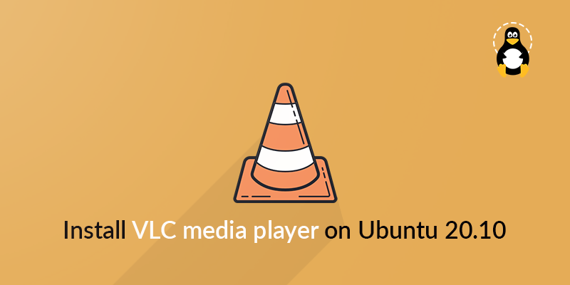 How to install VLC media player on Ubuntu 20.10