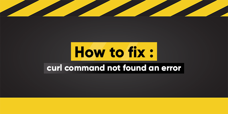 How to fix: curl command not found an error