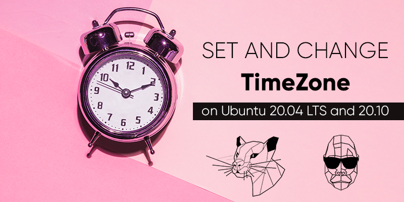 How to set and change the time zone on Ubuntu 20.04 LTS and 20.10